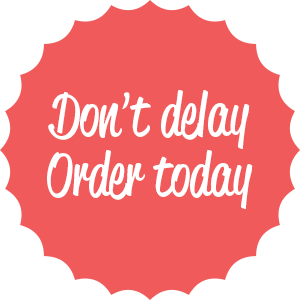 Don't delay, order today!